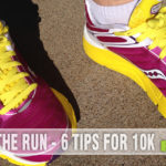 Take the scariness out of a 10K run with these 6 tips. - SahmReviews.com
