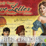 We had played Love Letter before, but not a version quite this nice! See why Love Letter: Premium Edition is money well spent! - SahmReviews.com